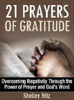 21 Prayers of Gratitude: Overcoming Negativity Through the Power of Prayer and God's Word