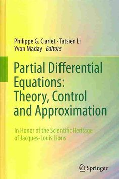 Partial Differential Equations: Theory, Control and Approximation: In Honor of the Scientific Heritage of Jacques...