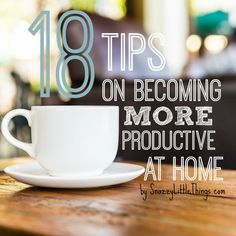 18 Tips On Becoming More Productive -- At Home Welcome to Part I one of a two-part series on how I became moreproductiveat home, written from thepersecutiveof a work at home Mom, (one of my children having special needs). These first nine tips focus on my family life. Be sure to subscribe