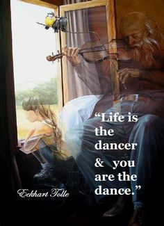 """Life is the dancer and you are the dance."" Quote By Eckhart Tolle (A New Earth: Awakening To Your Life's Purpose)"