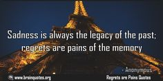 Quotes about sadness on regrets are pains of the memory