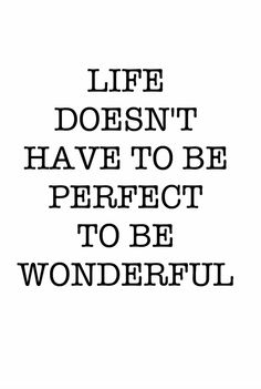 QOTD 28'14 :: Life doesn't have to be perfect