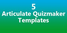 Some nifty Articulate Quizmaker templates of ours