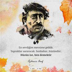 En sevdiğim mevsime geldik.  Yapraklar sararacak. Sonbahar, hüzündür;  Hüzün ise, ben demektir.   - Özdemir Asaf   #sözler #anlamlısözler #güzelsözler #manalısözler #özlüsözler #alıntı #alıntılar #alıntıdır #alıntısözler #şiir #edebiyat