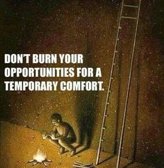 Think before you act! Grab your opportunity.