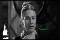 Ovaltine?  ~Frau Blucher~ This line is one of my absolute favorites in the film. I especially love it when she closes her eyes each time Gene Wilder yells his answer to her.  aaaaaaaaaahahahaha! (makes me laugh like a hyena)
