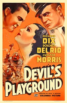 """Poster of the 1937 film """"The Devil's Playground"""" starring Richard Dix, Dolores Del Rio and Chester Morris Chester, Playground Pictures, Dalton Trumbo, Classic Disney Movies, Spanish Girls, Film Genres, Information Poster, Columbia Pictures, Old Hollywood"""