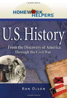 Homework Helpers: U.S. History (1492-1865)--From the Discovery of America Through the Civil War (Homework Helpers) by Ron Olson. $10.46. 317 pages. Publisher: Career Pr Inc; 1 edition (October 15, 2006)