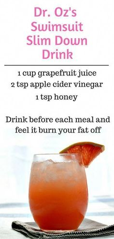 Before every meal try Dr. Ozs secret swimsuit slim down drink of choice a mixture of grapefruit juice and apple cider vinegar. Simply mix 1 cup of grapefruit juice with 2 tablespoons of apple c Slim Down Drink, How To Slim Down, Fat Burning Drinks, Fat Burning Foods, Burning Water, Weight Loss Drinks, Weight Loss Smoothies, Fast Weight Loss Tips, How To Lose Weight Fast