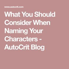 What You Should Consider When Naming Your Characters - AutoCrit Blog