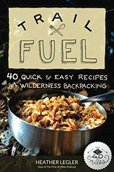 Trail Fuel: 40 Quick & Easy Recipes for Wilderness Backpacking Hiking Food, Backpacking Food, Camping Meals, Backpacking Checklist, Camping Recipes, Camping Stuff, Boat Food, Rando, Dehydrated Food