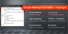 Simple Markup Formatter + Highlight . Need to format some markup for presentation, Style Guide or simply to clean up some old codes? The Simple Markup Formatter + Highlight will format your markup super quick and easily. With an added bonus, it will even color code your markup tags, attributes and attribute