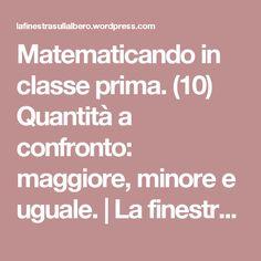 Matematicando in classe prima. (10) Quantità a confronto: maggiore, minore e uguale. | La finestra sull'albero