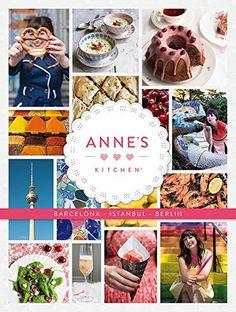 Anne's Kitchen: Barcelona - Berlin - Istanbul von Anne Faber http://www.amazon.de/dp/9995936070/ref=cm_sw_r_pi_dp_NaBywb05BB9GN