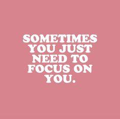 I am my main focus .