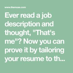 """Ever read a job description and thought, """"That's me""""? Now you can prove it by tailoring your resume to the position and showing off what a perfect fit you are. Job Resume, Resume Tips, Interview Help, Interview Suits, Cv Tips, I Got The Job, Job Info, Graduation Post, Future Jobs"""