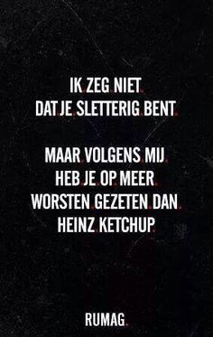 Translates to: I'm not saying you're slutty but you've gone to more sausages than Heinz ketchup..... so glad I speak Dutch fluently now, just another language to add to the many languages I speak.....and.... oh she is and so is he......dirty !!!