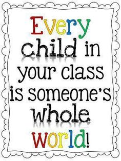 Every child in your class is someone's whole world