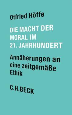 Die Macht der Moral im 21. Jahrhundert : Annäherungen an eine zeitgemä˜e Ethik / Otfried Höffe