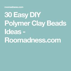 30 Easy DIY Polymer Clay Beads Ideas - Roomadness.com