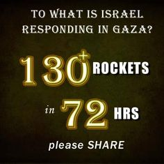 Why is Israel responding in Gaza?  130 rockets were fired to Israel from Gaza in the last 72 hours.   Almost 1000 rockets were fired in 2012  More than 1,000,000 Israelis live under a threat.   Please SHARE    IDF Spokesperson Israel Defense Forces The Prime Minister of Israel