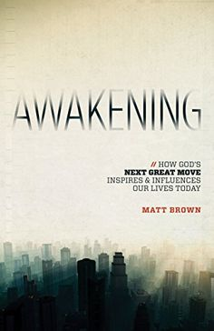 Awakening: How God's Great Move Inspires & Influences Our Lives Today by Matt Brown http://www.amazon.com/dp/B01AYTTYVM/ref=cm_sw_r_pi_dp_hFPTwb16P5NEN - We keep hearing about weakening faith in our country, but God is alive and well in America. He is working right here and now in people of faith. This book will awaken your heart and soul to his presence and to the power of Christianity today, which will in turn ignite your faith and change your world.