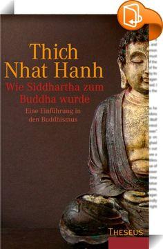 Wie Siddhartha zum Buddha wurde    ::  Thich Nhat Hanh erzählt die Lebensgeschichte des Buddha aus einer ganz außergewöhnlichen Perspektive und bringt uns den Prinzen Siddhartha, der als Buddha eine der großen Weltreligionen begründete, auf sehr persönliche Weise nahe. Die Darstellung und Erläuterung der wichtigsten Lehren des Buddha machen dieses Buch darüber hinaus zu einer hervorragenden Einführung in die geistige Welt des Buddhismus und lassen verstehen, warum diese Weltreligion au...