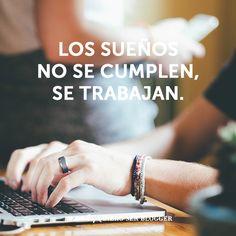 """Frases """"Los sueños no se cumplen, se trabajan"""""""