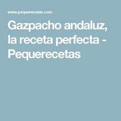 Gazpacho andaluz, la receta perfecta - Pequerecetas