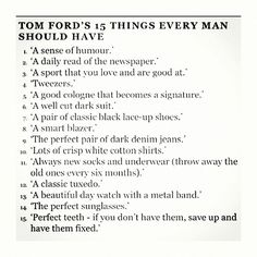 """Tom Ford's 15 things: Of course I'm not doing most of these things but I certainly respect it. A guy who does this kind of stuff is a guy I'd do a double take on. I also recommend Fonzworth Bentley's book """"Advance Your Swagger."""""""