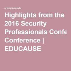 Highlights from the 2016 Security Professionals Conference | EDUCAUSE