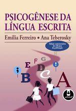 Psicogênese da Língua Escrita - Edição Comemorativa