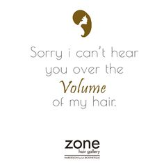 Sorry i can't hear you over the volume of my hair.