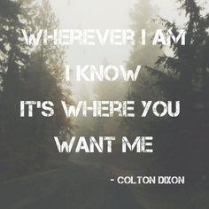 """""""Wherever I Am"""" -Colton Dixon"""