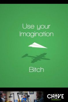 Use your imagination bitch!