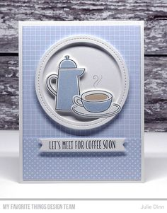 Stamps: Coffee Break, Coffee Date Die-namics: Coffee Date, A2 Rectangle STAX 1, Essential Fishtail Sentiment Strips, Single Stitch Circle Frame Julie Dinn #mftstamps