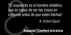 #Frases Antoni Gaudí El arquitecto es el hombre sintético que es capaz de ver las cosas en conjunto...