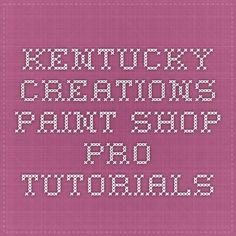 Kentucky Creations - Paint Shop Pro Tutorials