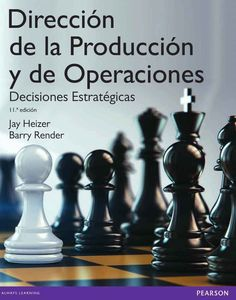 DIRECCIÓN DE LA PRODUCCIÓN Y DE OPERACIONES 11ED Decisiones estratégicas Autores: Barry Render y Jay Heizer   Editorial: Pearson  Edición: 11 ISBN: 9788490352892 ISBN ebook: 9788490352892 Páginas: 624 Área: Economia y Empresa Sección: Management