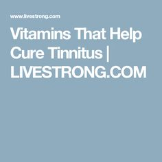 Vitamins That Help Cure Tinnitus   LIVESTRONG.COM