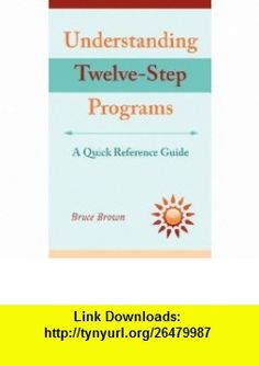 Understanding Twelve-Step Programs A quick reference guide (9781608442379) Bruce Brown , ISBN-10: 1608442373  , ISBN-13: 978-1608442379 ,  , tutorials , pdf , ebook , torrent , downloads , rapidshare , filesonic , hotfile , megaupload , fileserve