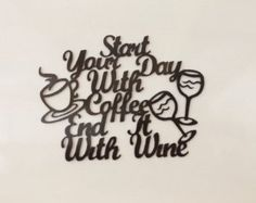 Start Your Day With Coffee End It with Wine by LeatonMetalDesigns. Explore more products on http://LeatonMetalDesigns.etsy.com