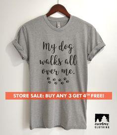 My Dog Walks All Over Me T-shirt, Ladies Unisex Crewneck T-shirt, Cute Dog-lover Shirt