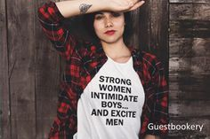 Strong Women Intimidate Boys and Excite Men Tee  by Guestbookery