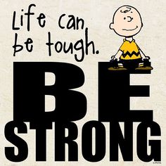 Life can be tough.  Be strong.