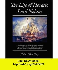 The Life of Horatio Lord Nelson (9781605977904) Robert Southey , ISBN-10: 160597790X  , ISBN-13: 978-1605977904 ,  , tutorials , pdf , ebook , torrent , downloads , rapidshare , filesonic , hotfile , megaupload , fileserve
