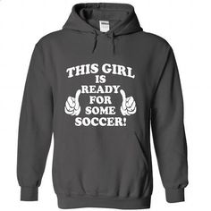 This Girl Is Ready For Some Soccer - #sweatshirts #black sweatshirt. ORDER HERE => https://www.sunfrog.com/Sports/This-Girl-Is-Ready-For-Some-Soccer-1327-Charcoal-46522578-Hoodie.html?60505