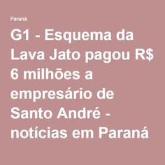 G1 - Esquema da Lava Jato pagou R$ 6 milhões a empresário de Santo André - notícias em Paraná