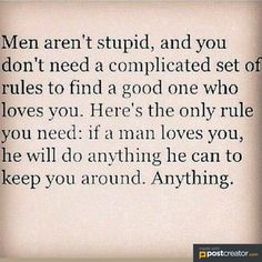 Men aren't stupid,and you don't need a complicated set of rules to find a good one who loves you.