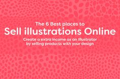 The 6 Best places to Sell Illustrations Online - Create a extra income as an Illustrator